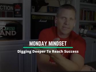 RYB 995: Digging Deeper To Reach Success (Monday Mindset)