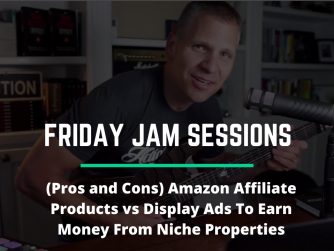 (Pros and Cons) Amazon Affiliate Products vs Display Ads To Earn Money From Niche Properties.
