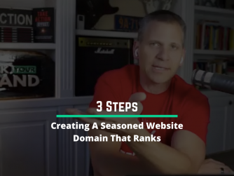 3 Steps To Creating A Seasoned Website Domain That Ranks
